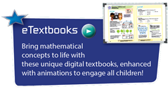 eTextbooks - Bring mathematical concepts to life with these unique digital textbooks, enhanced with animations to engage all children!