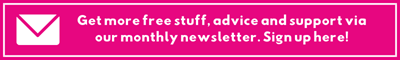 Get more free stuff, advice and support via our monthly newsletter. Sign up here!