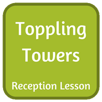 Toppling Towers - Reception Lesson