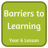 Barriers to Learning - Year 6 Lesson