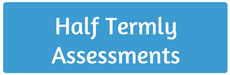 Half termly assessments